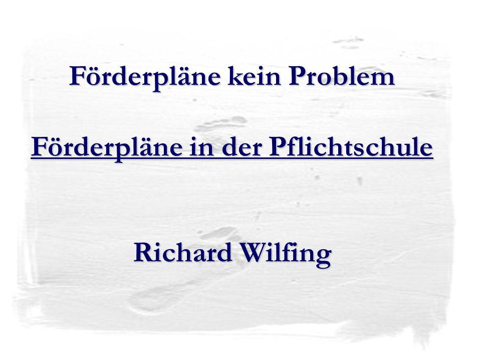 Förderpläne kein Problem Förderpläne in der Pflichtschule Richard Wilfing