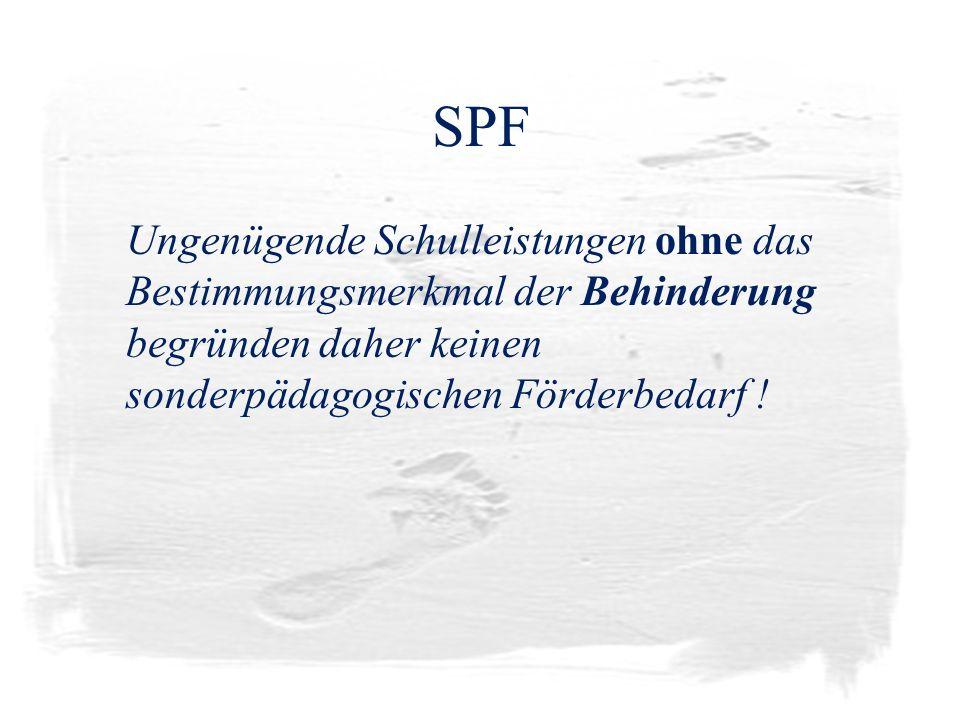 SPF Ungenügende Schulleistungen ohne das Bestimmungsmerkmal der Behinderung begründen daher keinen sonderpädagogischen Förderbedarf !
