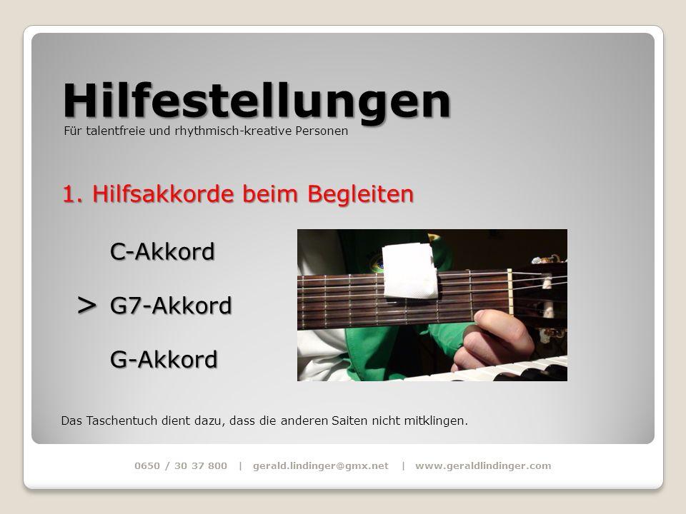 Hilfestellungen 0650 / 30 37 800 | gerald.lindinger@gmx.net | www.geraldlindinger.com Für talentfreie und rhythmisch-kreative Personen 1. Hilfsakkorde