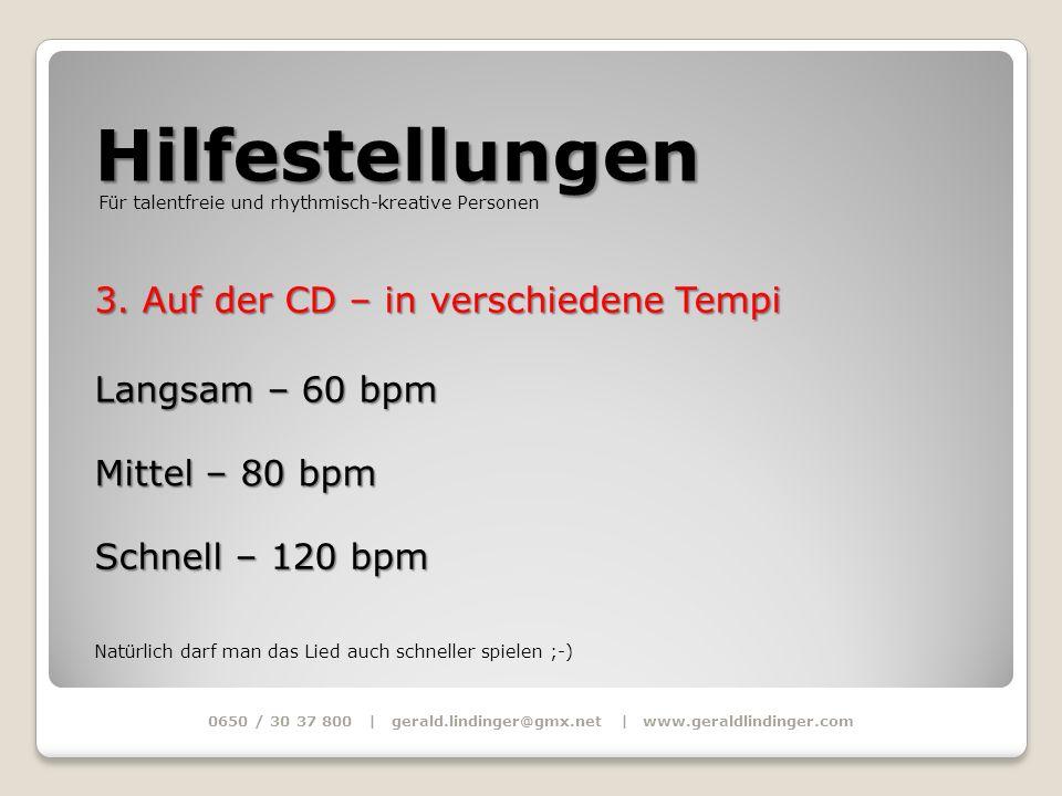 Hilfestellungen 0650 / 30 37 800 | gerald.lindinger@gmx.net | www.geraldlindinger.com Für talentfreie und rhythmisch-kreative Personen 3. Auf der CD –