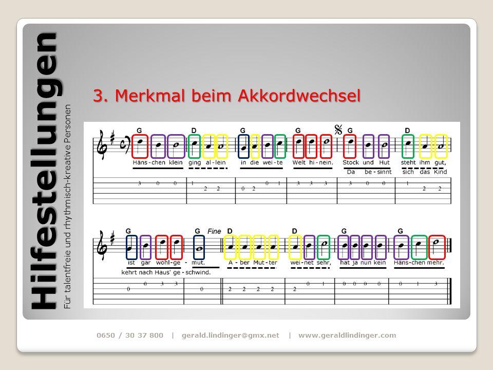 Hilfestellungen Für talentfreie und rhythmisch-kreative Personen 0650 / 30 37 800 | gerald.lindinger@gmx.net | www.geraldlindinger.com 3. Merkmal beim