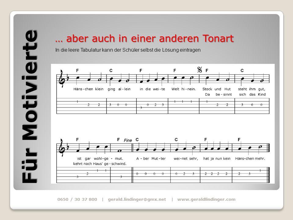 0650 / 30 37 800 | gerald.lindinger@gmx.net | www.geraldlindinger.com … aber auch in einer anderen Tonart Für Motivierte Natürlich kann man die Melodie auch in anderen Lagen spielen