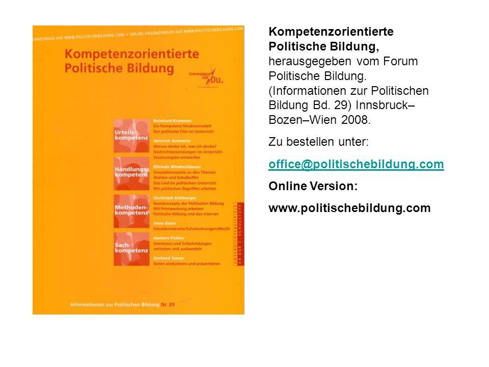 Kompetenzorientierte Politische Bildung, herausgegeben vom Forum Politische Bildung. (Informationen zur Politischen Bildung Bd. 29) Innsbruck– Bozen–W