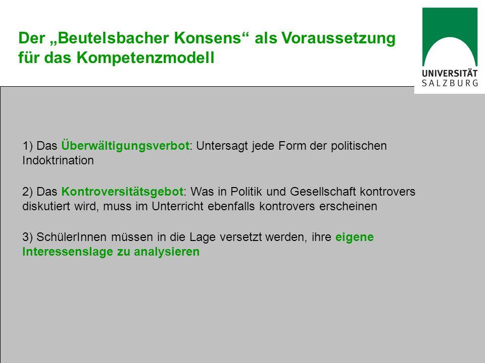 Der Beutelsbacher Konsens als Voraussetzung für das Kompetenzmodell 1) Das Überwältigungsverbot: Untersagt jede Form der politischen Indoktrination 2)