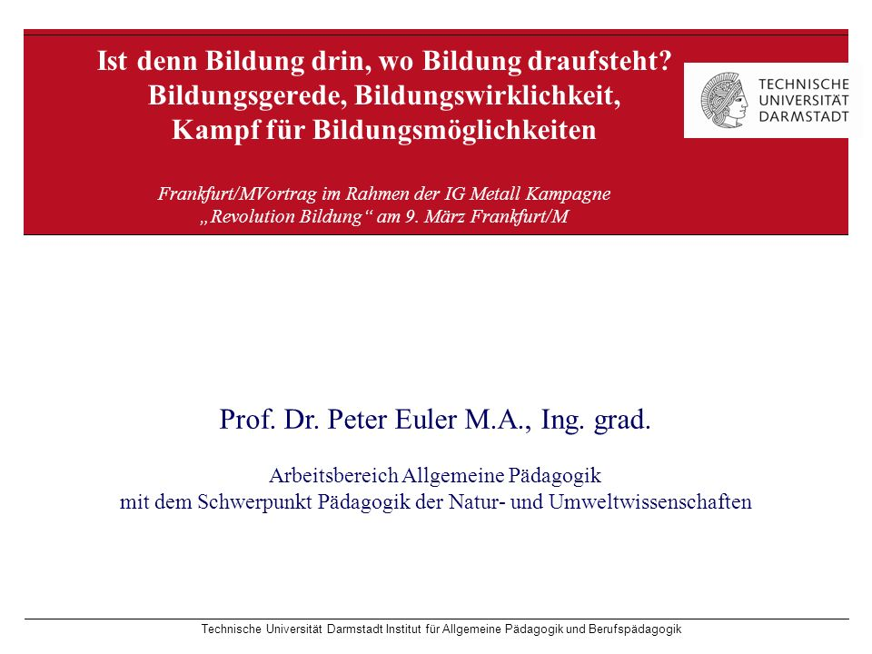 Technische Universität Darmstadt Institut für Allgemeine Pädagogik und Berufspädagogik Ist denn Bildung drin, wo Bildung draufsteht.