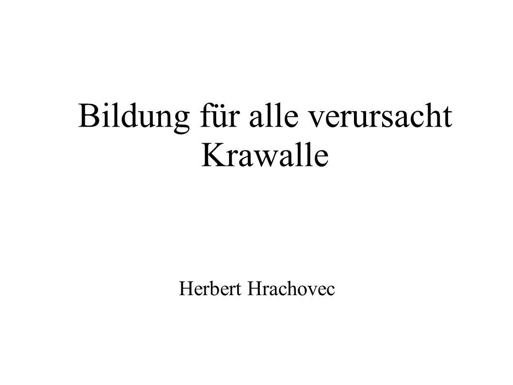 Bildung für alle verursacht Krawalle Herbert Hrachovec