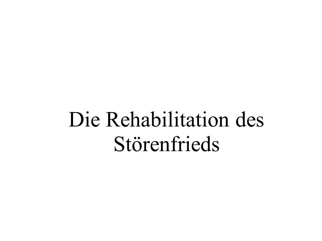 Die Rehabilitation des Störenfrieds
