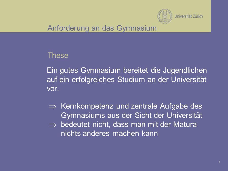 2 Anforderung an das Gymnasium Ein gutes Gymnasium bereitet die Jugendlichen auf ein erfolgreiches Studium an der Universität vor.