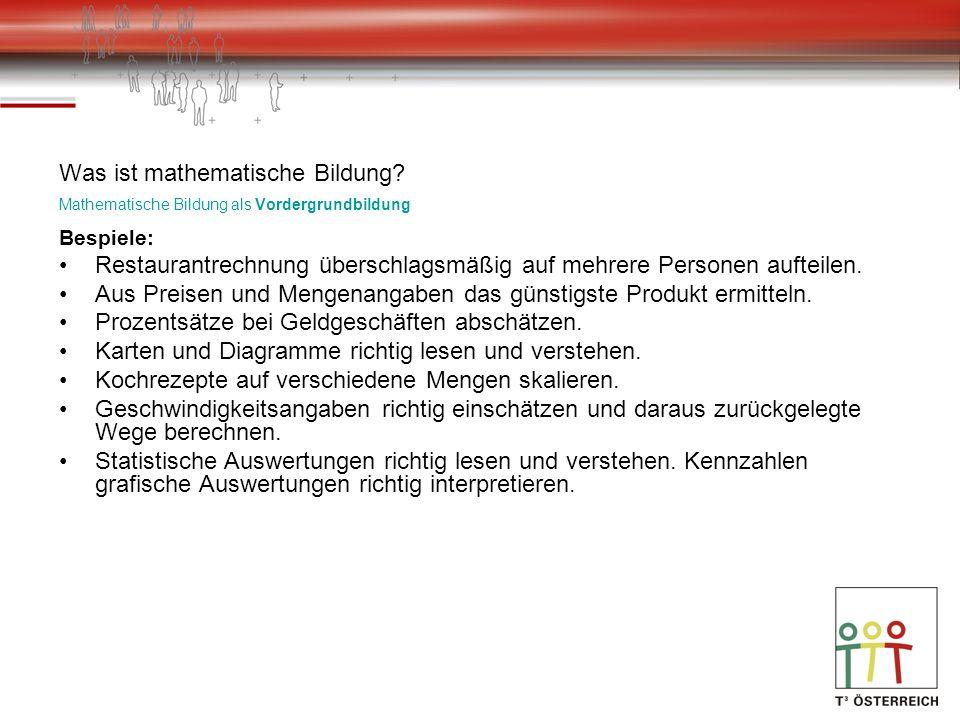 Was ist mathematische Bildung? Mathematische Bildung als Vordergrundbildung Bespiele: Restaurantrechnung überschlagsmäßig auf mehrere Personen aufteil