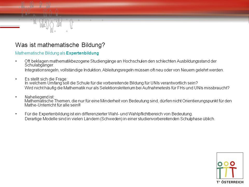 Was ist mathematische Bildung? Mathematische Bildung als Expertenbildung Oft beklagen mathematikbezogene Studiengänge an Hochschulen den schlechten Au