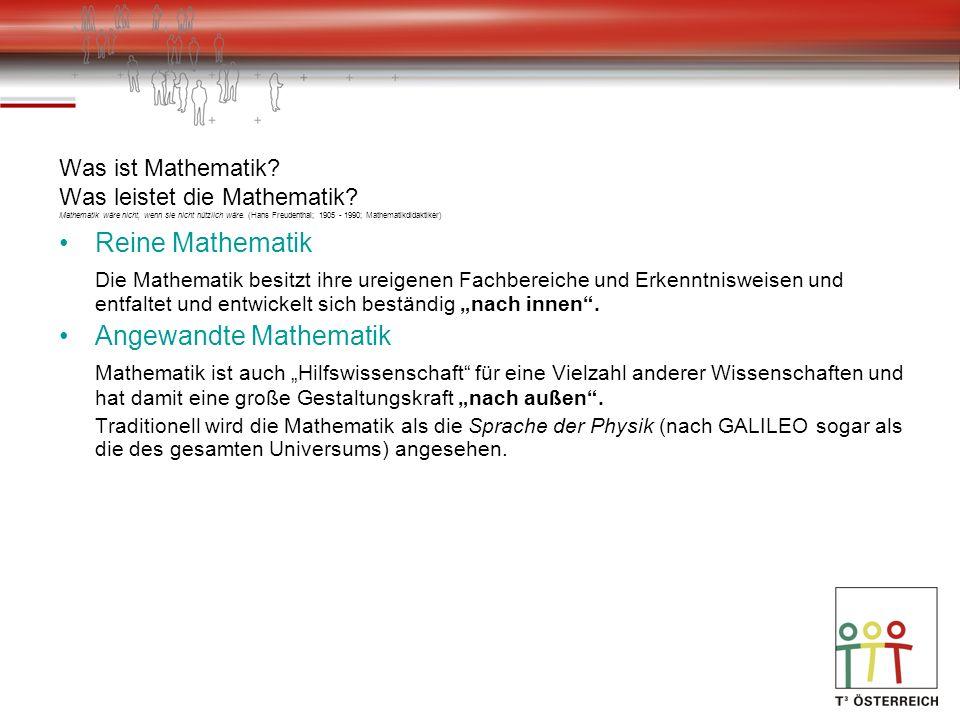 Was ist Mathematik? Was leistet die Mathematik? Mathematik wäre nicht, wenn sie nicht nützlich wäre. (Hans Freudenthal; 1905 - 1990; Mathematikdidakti