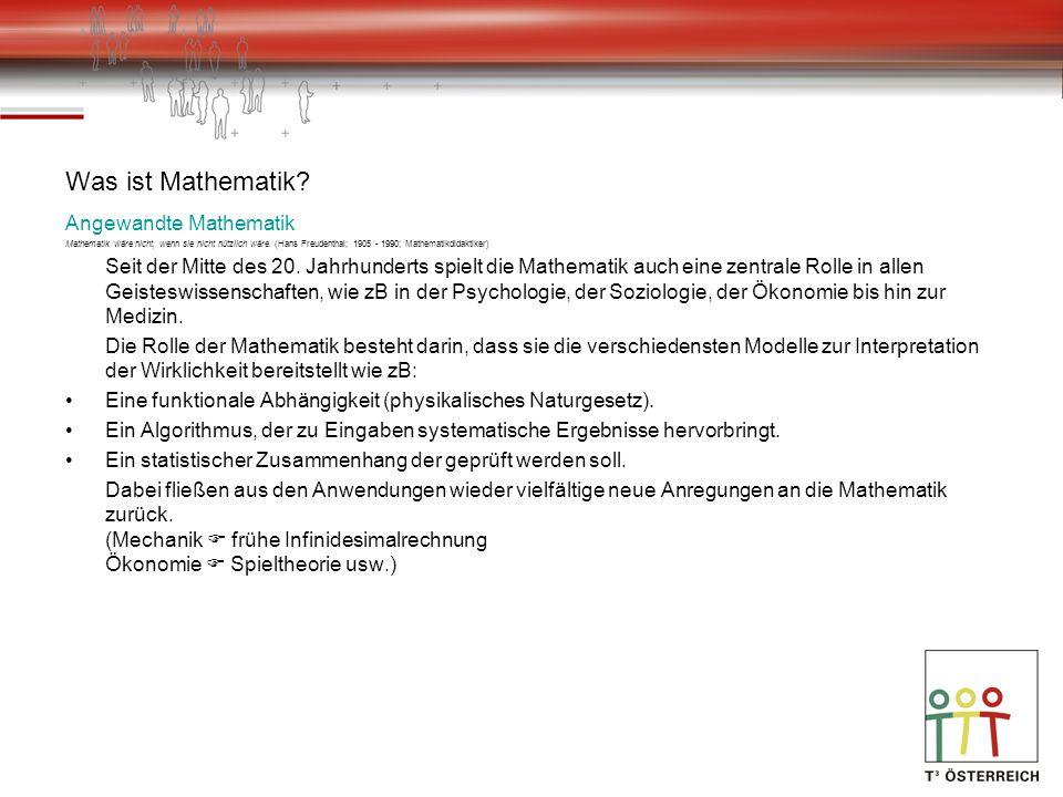 Was ist Mathematik? Angewandte Mathematik Mathematik wäre nicht, wenn sie nicht nützlich wäre. (Hans Freudenthal; 1905 - 1990; Mathematikdidaktiker) S