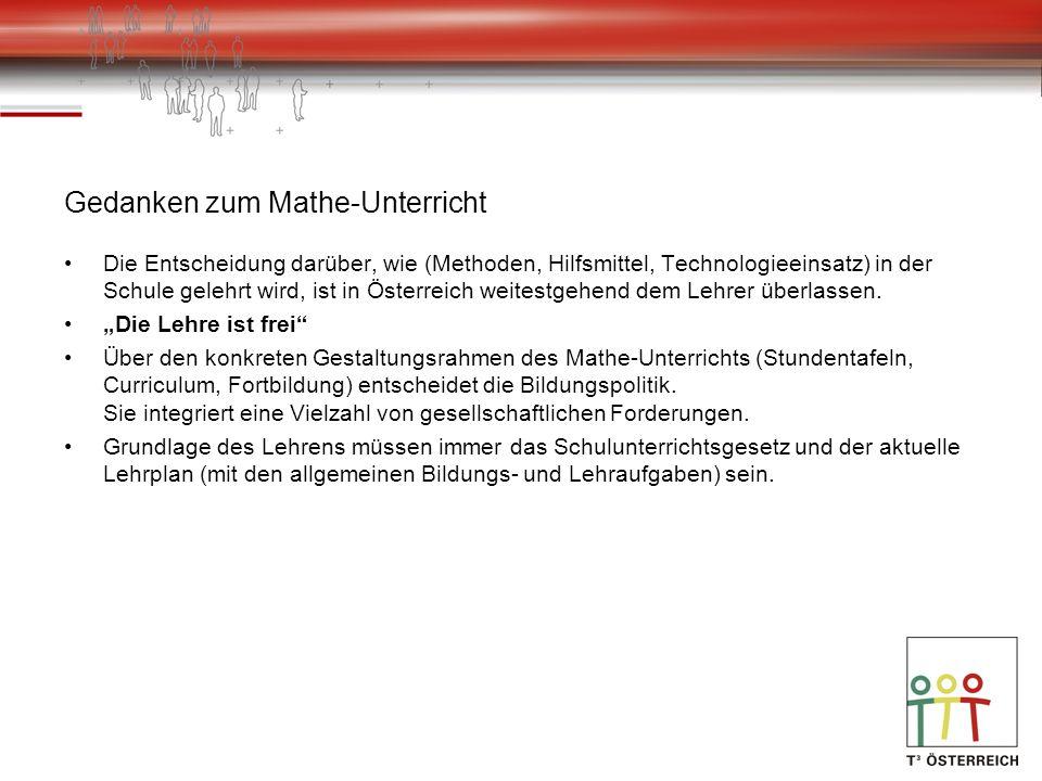 Gedanken zum Mathe-Unterricht Die Entscheidung darüber, wie (Methoden, Hilfsmittel, Technologieeinsatz) in der Schule gelehrt wird, ist in Österreich