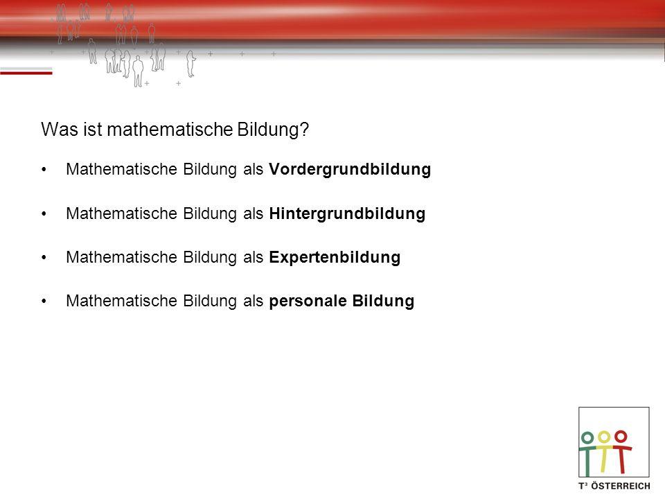 Was ist mathematische Bildung? Mathematische Bildung als Vordergrundbildung Mathematische Bildung als Hintergrundbildung Mathematische Bildung als Exp