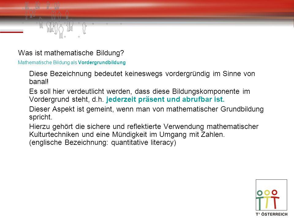 Was ist mathematische Bildung? Mathematische Bildung als Vordergrundbildung Diese Bezeichnung bedeutet keineswegs vordergründig im Sinne von banal! Es