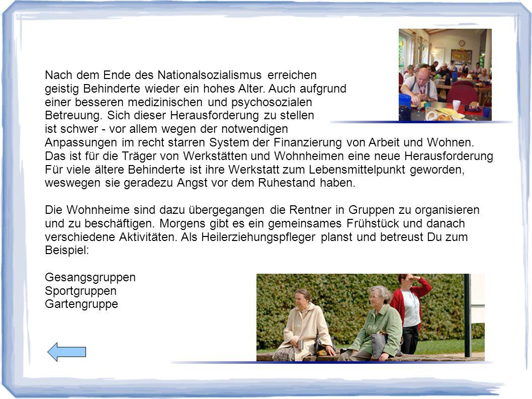 Nach dem Ende des Nationalsozialismus erreichen geistig Behinderte wieder ein hohes Alter. Auch aufgrund einer besseren medizinischen und psychosozial