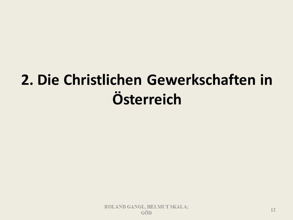 2. Die Christlichen Gewerkschaften in Österreich ROLAND GANGL, HELMUT SKALA; GÖD 12