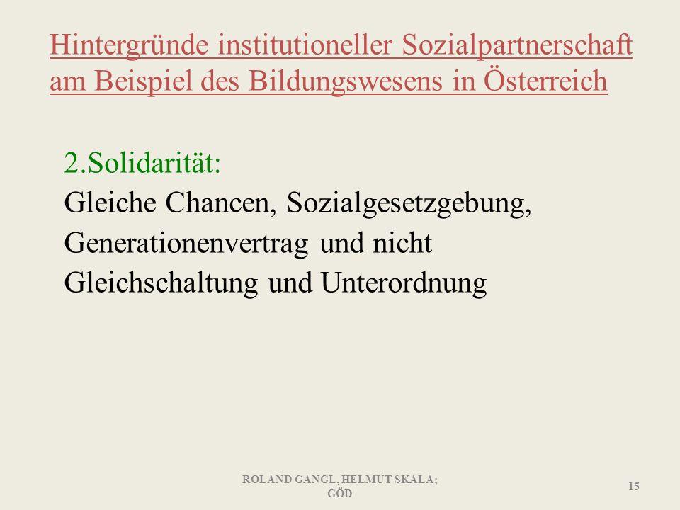 Hintergründe institutioneller Sozialpartnerschaft am Beispiel des Bildungswesens in Österreich 2.Solidarität: Gleiche Chancen, Sozialgesetzgebung, Gen