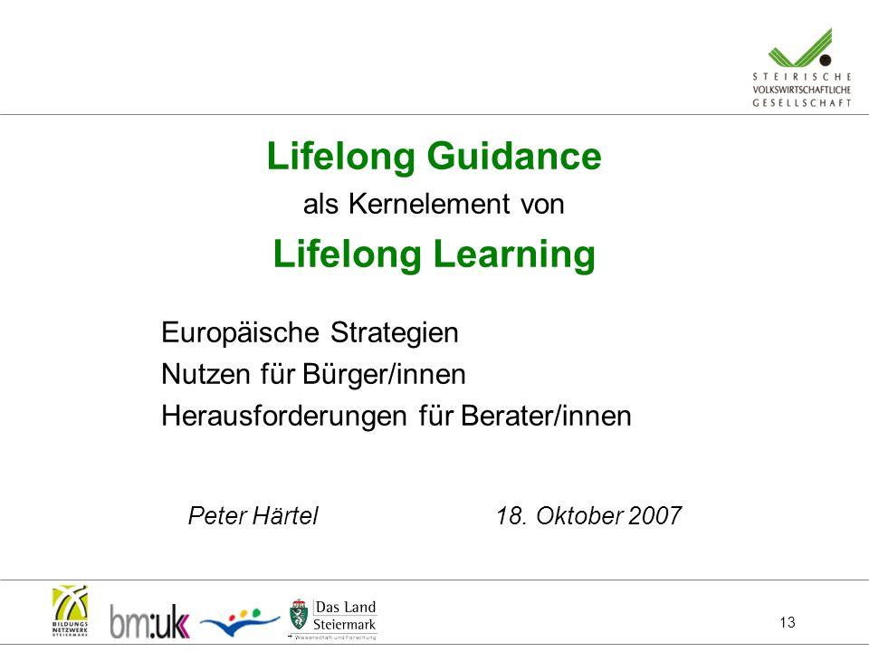 13 Lifelong Guidance als Kernelement von Lifelong Learning Europäische Strategien Nutzen für Bürger/innen Herausforderungen für Berater/innen Peter Hä