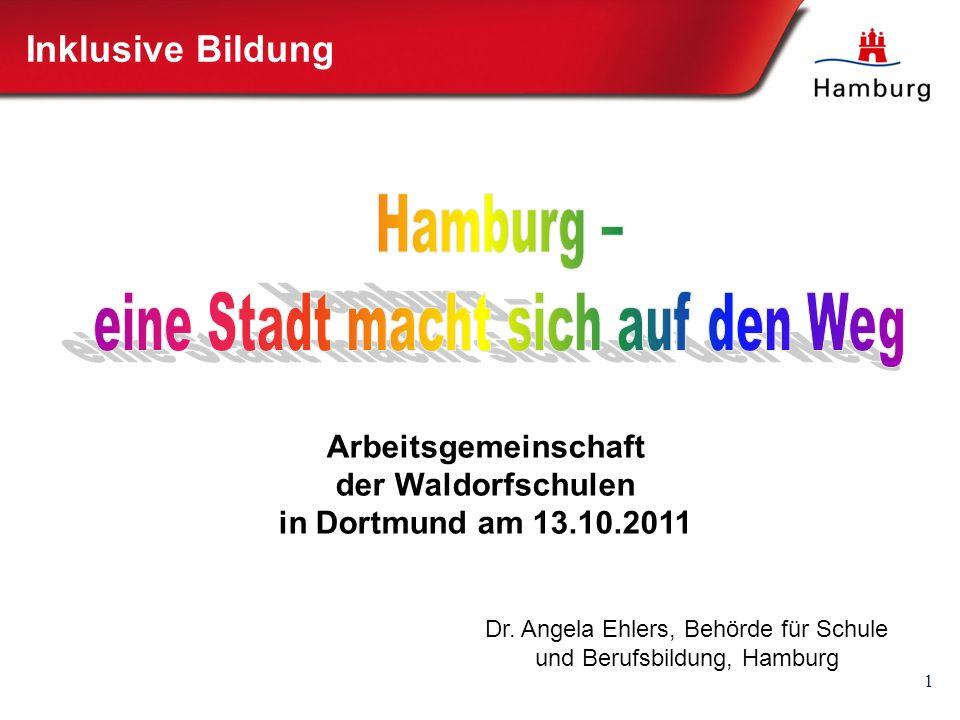 1 Inklusive Bildung Dr. Angela Ehlers, Behörde für Schule und Berufsbildung, Hamburg Arbeitsgemeinschaft der Waldorfschulen in Dortmund am 13.10.2011
