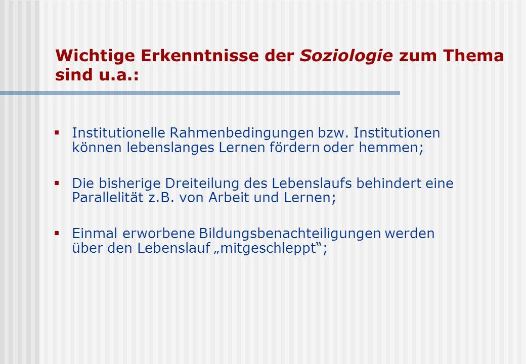 Wichtige Erkenntnisse der Soziologie zum Thema sind u.a.: Institutionelle Rahmenbedingungen bzw. Institutionen können lebenslanges Lernen fördern oder