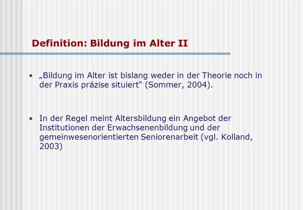 Definition: Bildung im Alter II Bildung im Alter ist bislang weder in der Theorie noch in der Praxis präzise situiert (Sommer, 2004).