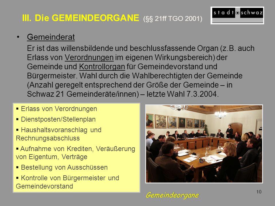III. Die GEMEINDEORGANE (§§ 21ff TGO 2001) Gemeinderat Er ist das willensbildende und beschlussfassende Organ (z.B. auch Erlass von Verordnungen im ei