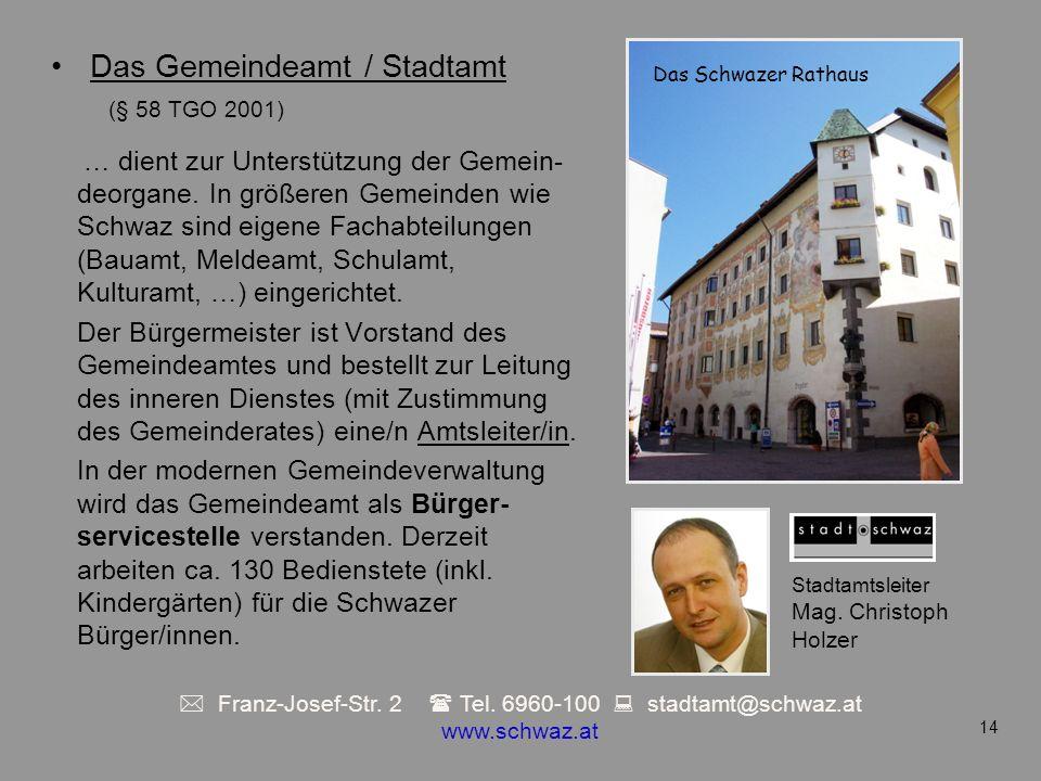 … dient zur Unterstützung der Gemein- deorgane. In größeren Gemeinden wie Schwaz sind eigene Fachabteilungen (Bauamt, Meldeamt, Schulamt, Kulturamt, …