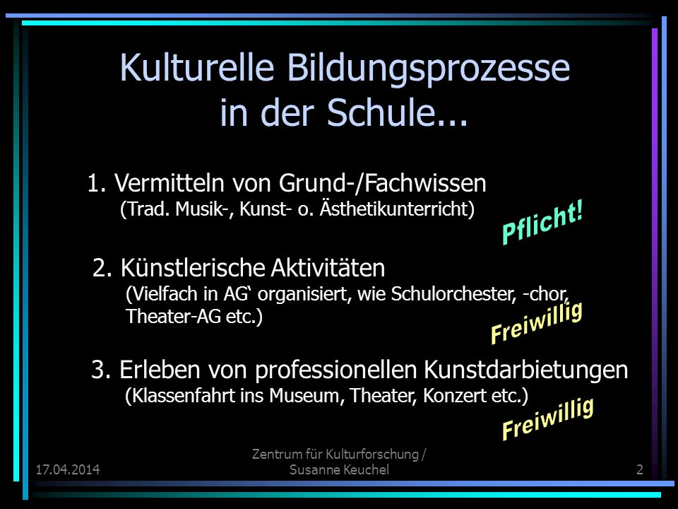 17.04.2014 Zentrum für Kulturforschung / Susanne Keuchel3 Vorteil einer Verortung von kultureller Bildung in der Schule?
