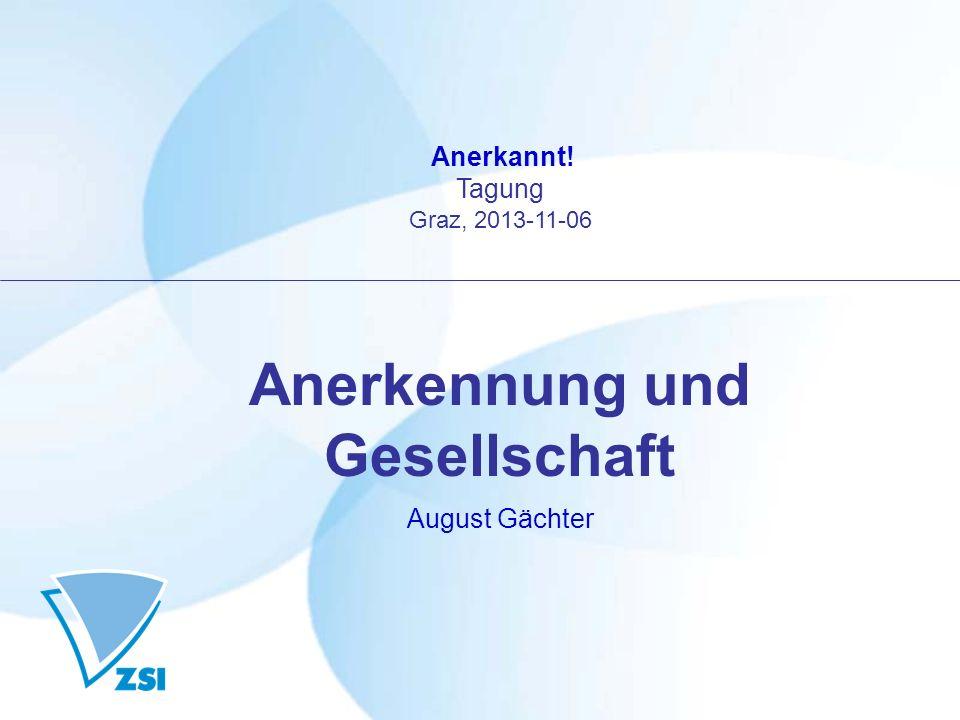 Anerkannt! Tagung Graz, 2013-11-06 Anerkennung und Gesellschaft August Gächter