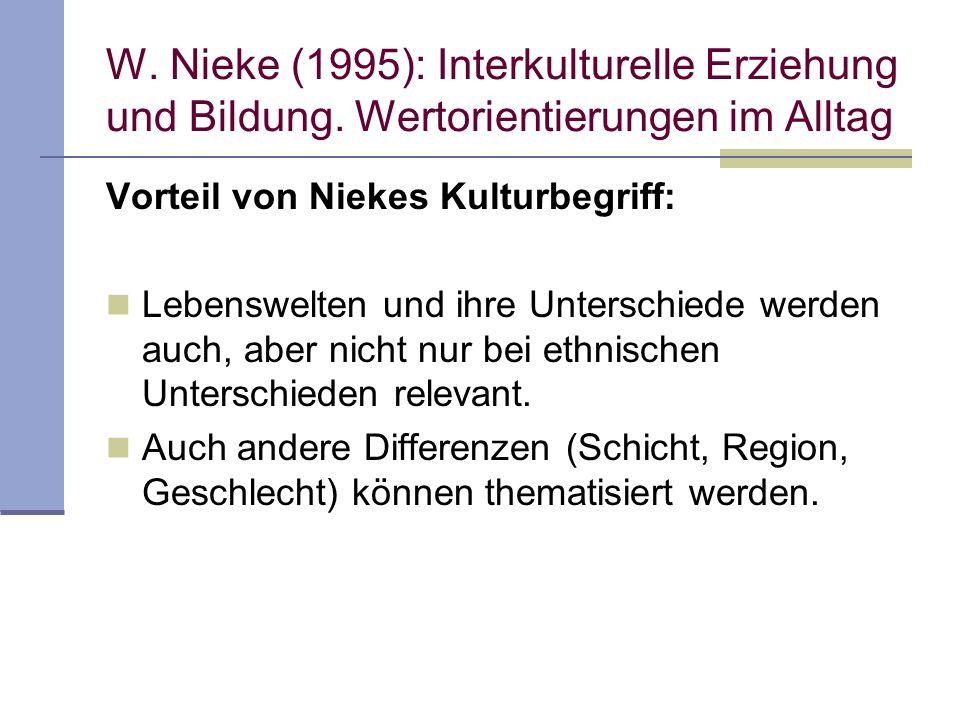 W. Nieke (1995): Interkulturelle Erziehung und Bildung. Wertorientierungen im Alltag Vorteil von Niekes Kulturbegriff: Lebenswelten und ihre Unterschi