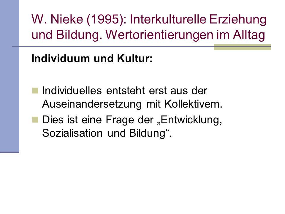 W. Nieke (1995): Interkulturelle Erziehung und Bildung. Wertorientierungen im Alltag Individuum und Kultur: Individuelles entsteht erst aus der Ausein