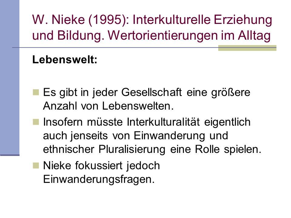 W. Nieke (1995): Interkulturelle Erziehung und Bildung. Wertorientierungen im Alltag Lebenswelt: Es gibt in jeder Gesellschaft eine größere Anzahl von