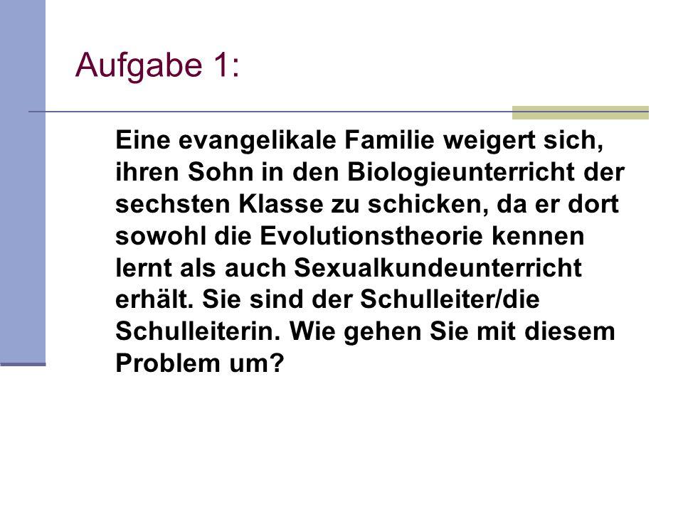 Aufgabe 1: Eine evangelikale Familie weigert sich, ihren Sohn in den Biologieunterricht der sechsten Klasse zu schicken, da er dort sowohl die Evoluti