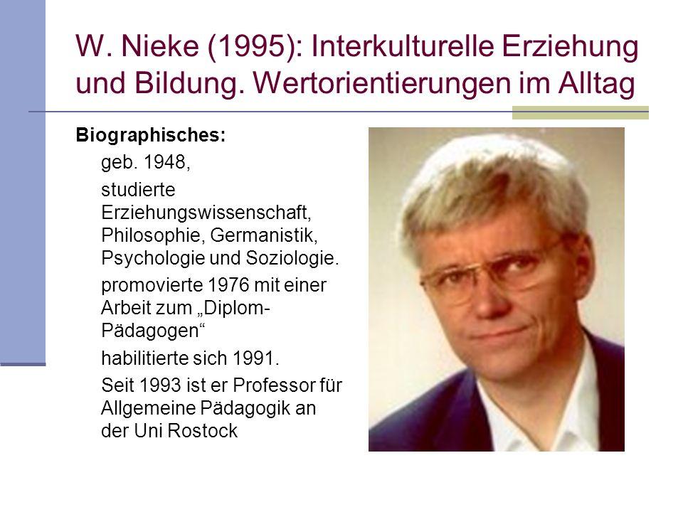 W. Nieke (1995): Interkulturelle Erziehung und Bildung. Wertorientierungen im Alltag Biographisches: geb. 1948, studierte Erziehungswissenschaft, Phil