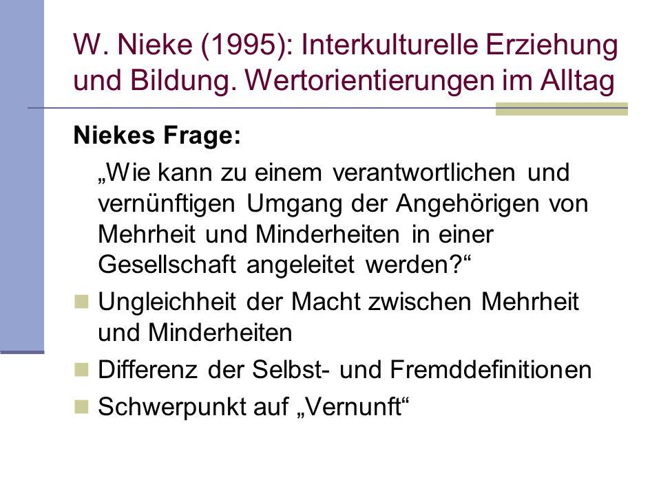 W. Nieke (1995): Interkulturelle Erziehung und Bildung. Wertorientierungen im Alltag Niekes Frage: Wie kann zu einem verantwortlichen und vernünftigen