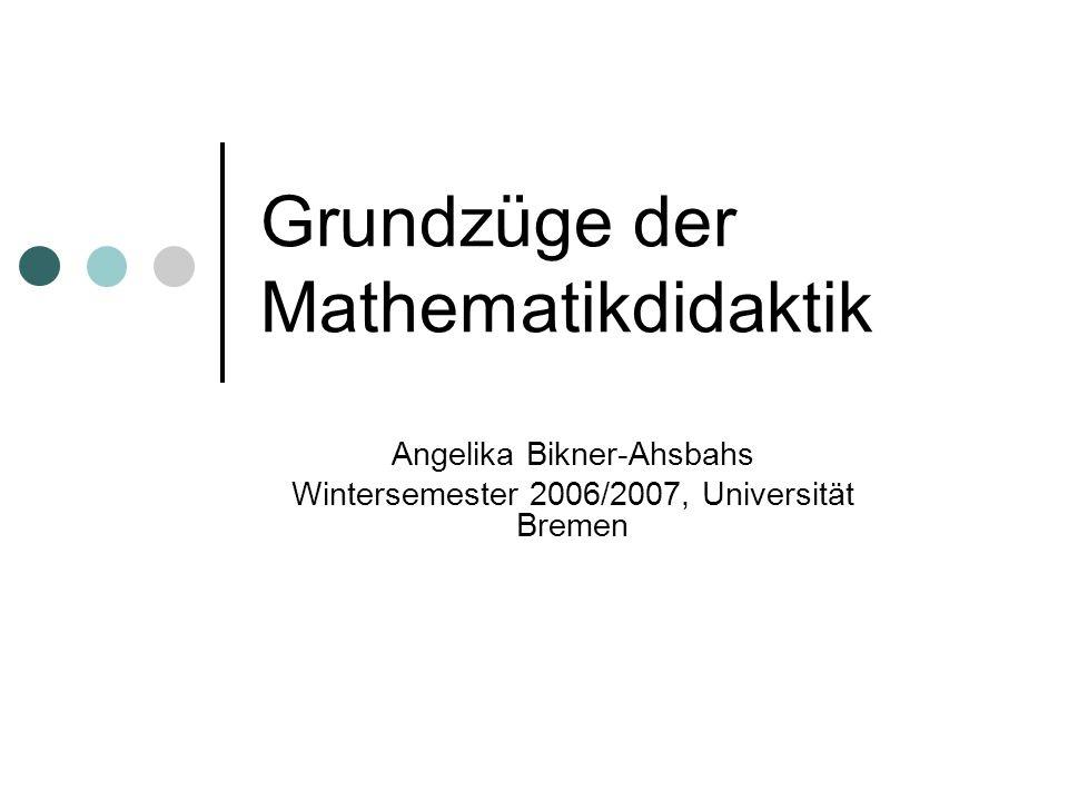 Grundzüge der Mathematikdidaktik Angelika Bikner-Ahsbahs Wintersemester 2006/2007, Universität Bremen
