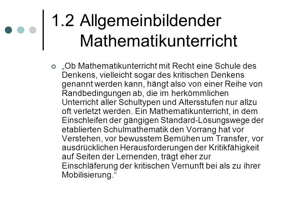 1.2Allgemeinbildender Mathematikunterricht Ob Mathematikunterricht mit Recht eine Schule des Denkens, vielleicht sogar des kritischen Denkens genannt