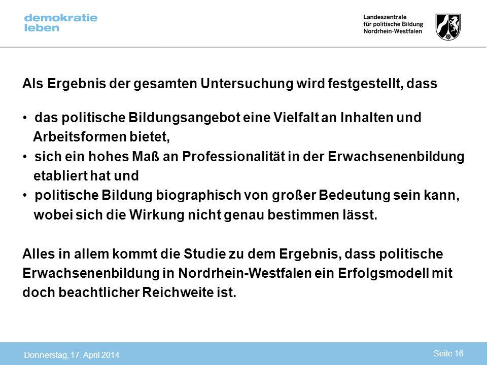Donnerstag, 17. April 2014 Als Ergebnis der gesamten Untersuchung wird festgestellt, dass das politische Bildungsangebot eine Vielfalt an Inhalten und