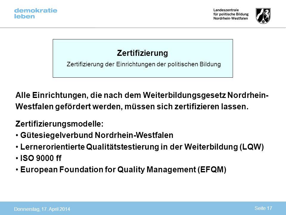 Alle Einrichtungen, die nach dem Weiterbildungsgesetz Nordrhein- Westfalen gefördert werden, müssen sich zertifizieren lassen. Zertifizierungsmodelle: