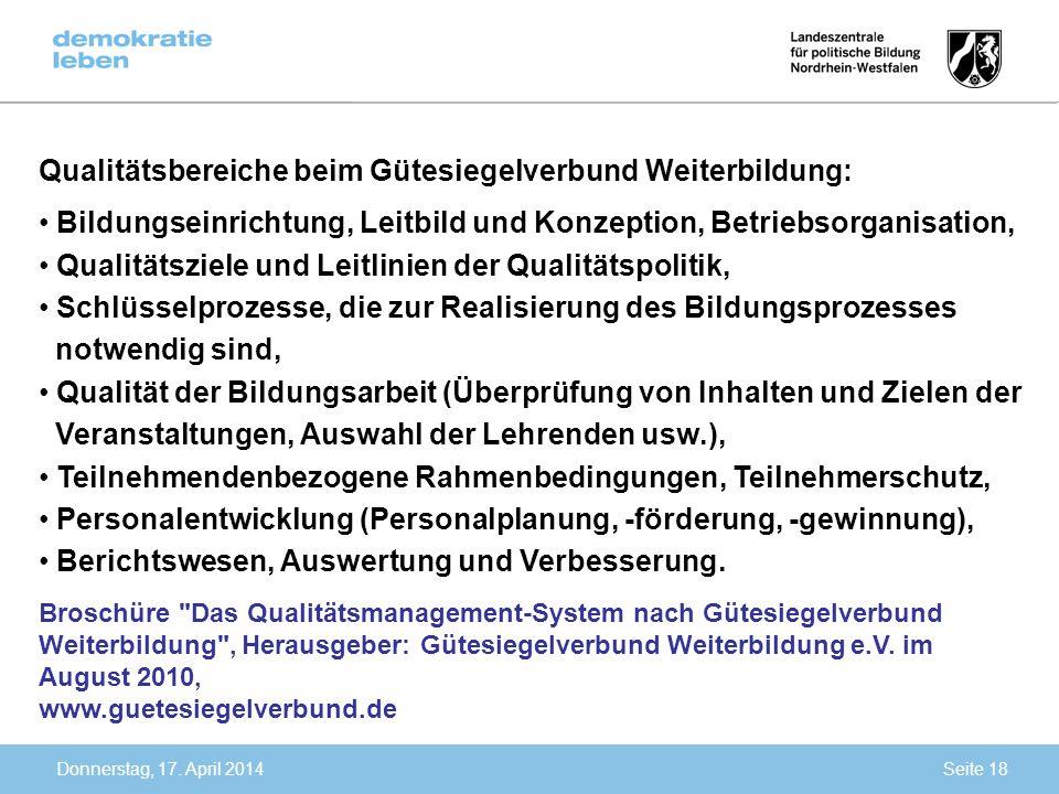 Donnerstag, 17. April 2014 Qualitätsbereiche beim Gütesiegelverbund Weiterbildung: Bildungseinrichtung, Leitbild und Konzeption, Betriebsorganisation,