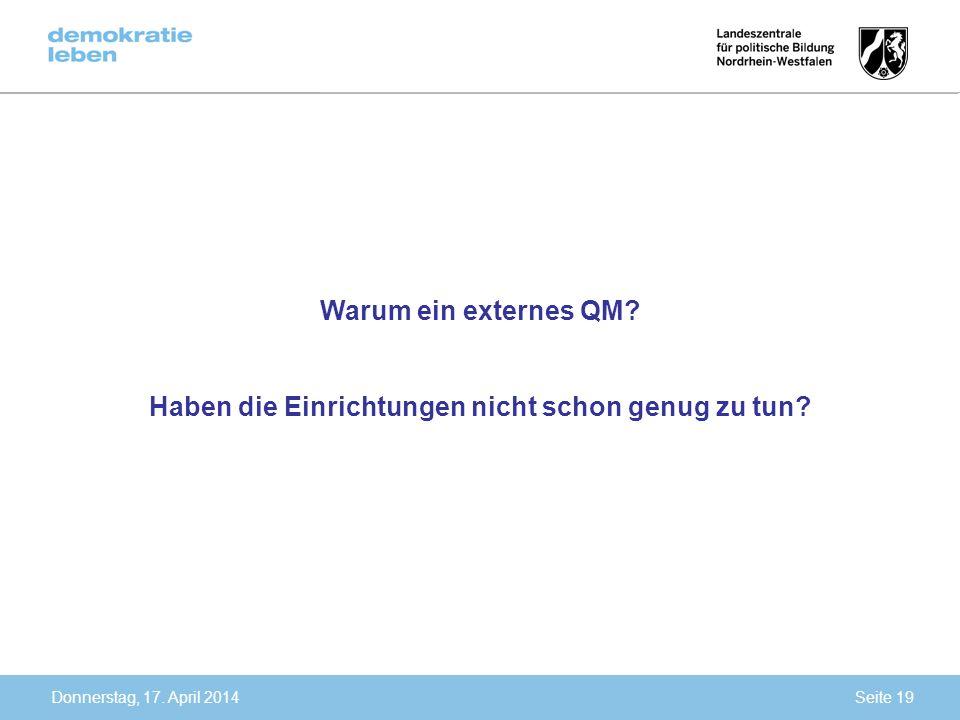 Donnerstag, 17. April 2014 Warum ein externes QM? Haben die Einrichtungen nicht schon genug zu tun? Seite 19