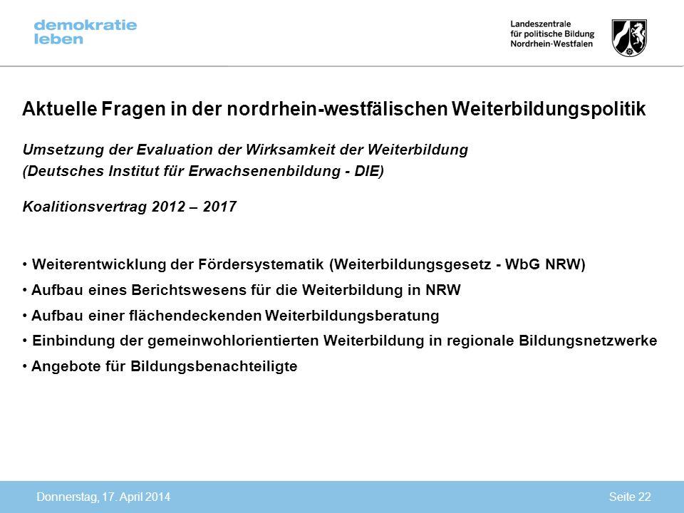 Donnerstag, 17. April 2014 Aktuelle Fragen in der nordrhein-westfälischen Weiterbildungspolitik Umsetzung der Evaluation der Wirksamkeit der Weiterbil
