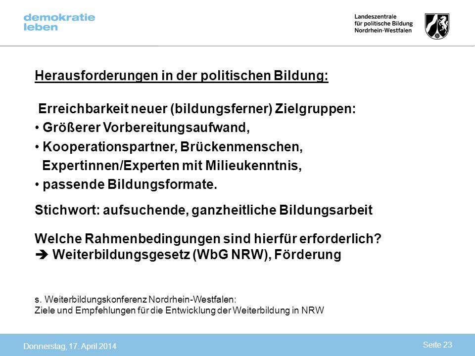 Donnerstag, 17. April 2014 Herausforderungen in der politischen Bildung: Erreichbarkeit neuer (bildungsferner) Zielgruppen: Größerer Vorbereitungsaufw