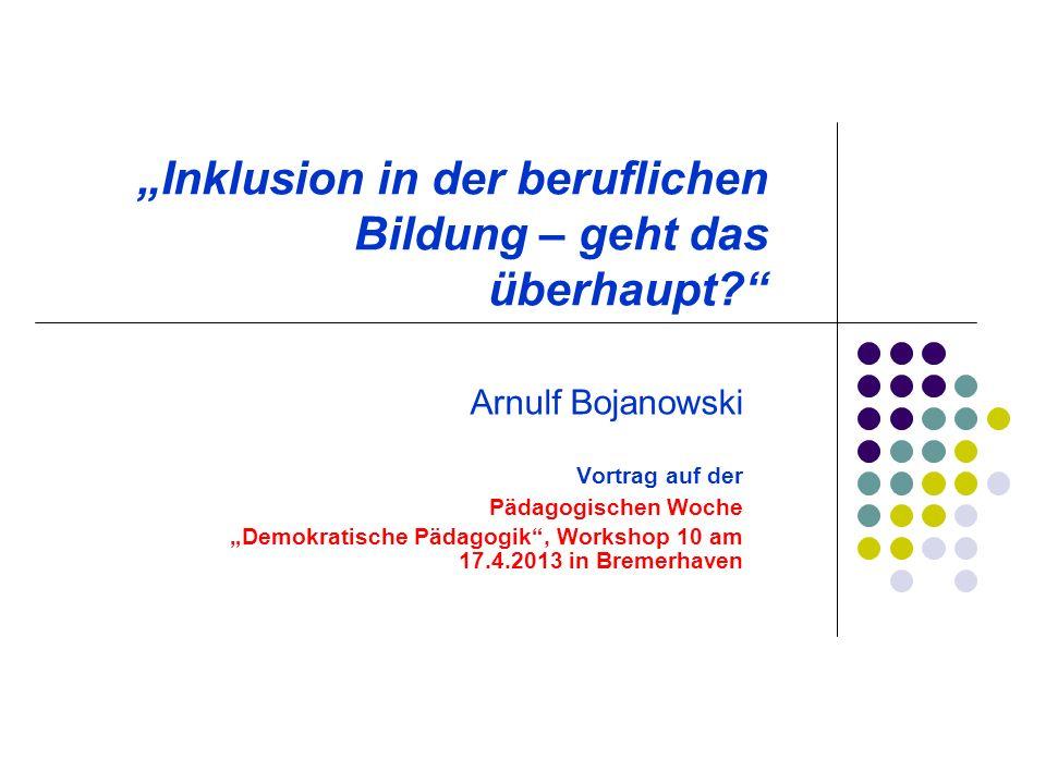 Inklusion in der beruflichen Bildung – geht das überhaupt? Arnulf Bojanowski Vortrag auf der Pädagogischen Woche Demokratische Pädagogik, Workshop 10