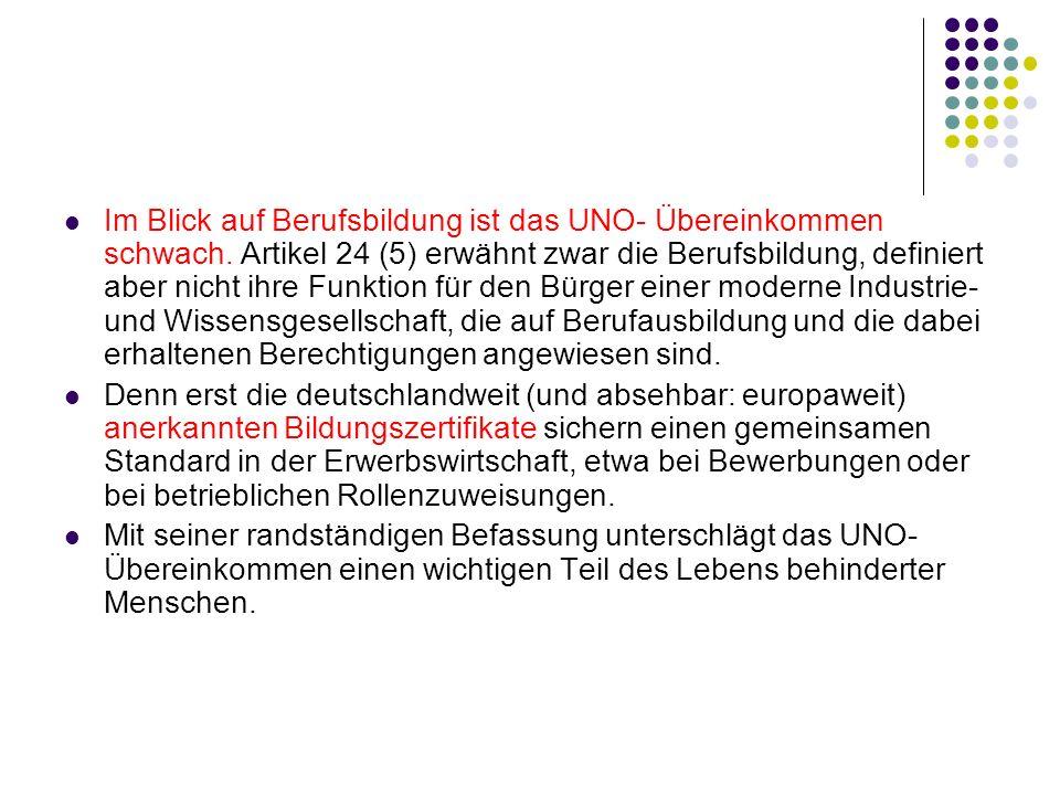 Im Blick auf Berufsbildung ist das UNO- Übereinkommen schwach. Artikel 24 (5) erwähnt zwar die Berufsbildung, definiert aber nicht ihre Funktion für d