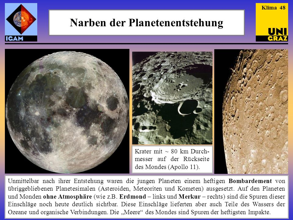 Narben der Planetenentstehung Krater mit ~ 80 km Durch- messer auf der Rückseite des Mondes (Apollo 11). Unmittelbar nach ihrer Entstehung waren die j