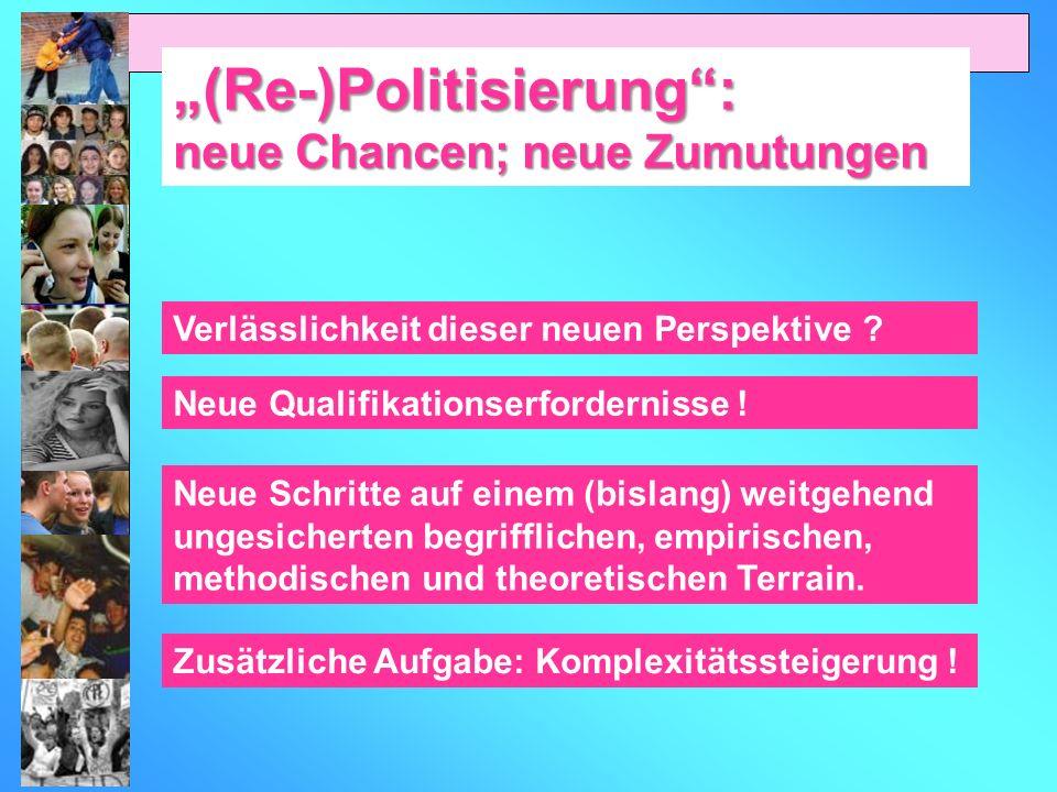 (Re-)Politisierung: neue Chancen; neue Zumutungen Verlässlichkeit dieser neuen Perspektive ? Neue Qualifikationserfordernisse ! Neue Schritte auf eine