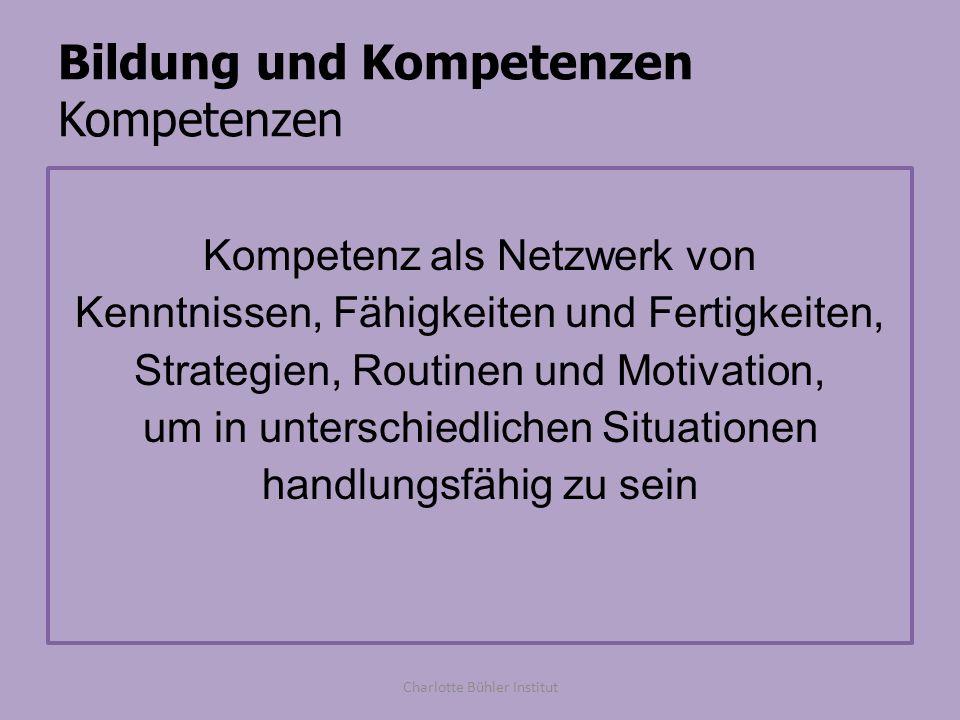 Bildung und Kompetenzen Kompetenzen Kompetenz als Netzwerk von Kenntnissen, Fähigkeiten und Fertigkeiten, Strategien, Routinen und Motivation, um in u