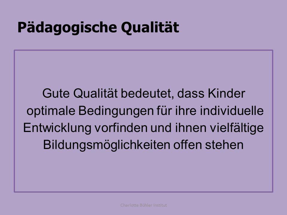 Pädagogische Qualität Gute Qualität bedeutet, dass Kinder optimale Bedingungen für ihre individuelle Entwicklung vorfinden und ihnen vielfältige Bildu